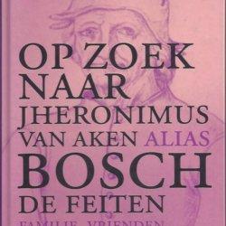 Op zoek naar Jheronimus van Aken alias Bosch